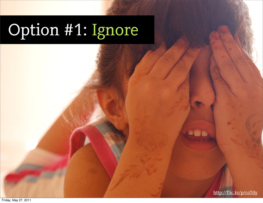 http://flic.kr/p/coTdy Option #1: Ignore Friday...