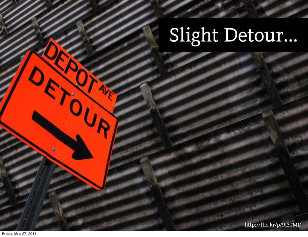 http://flic.kr/p/9i3TMD Slight Detour... Friday...