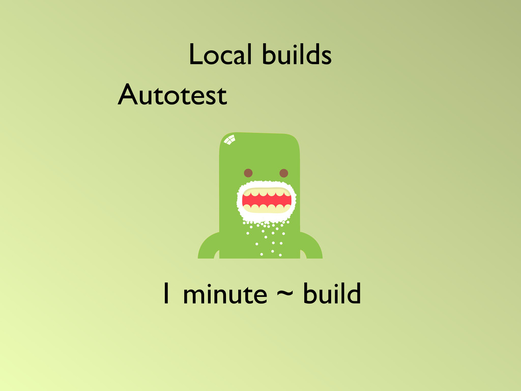 1 minute ~ build Autotest Local builds