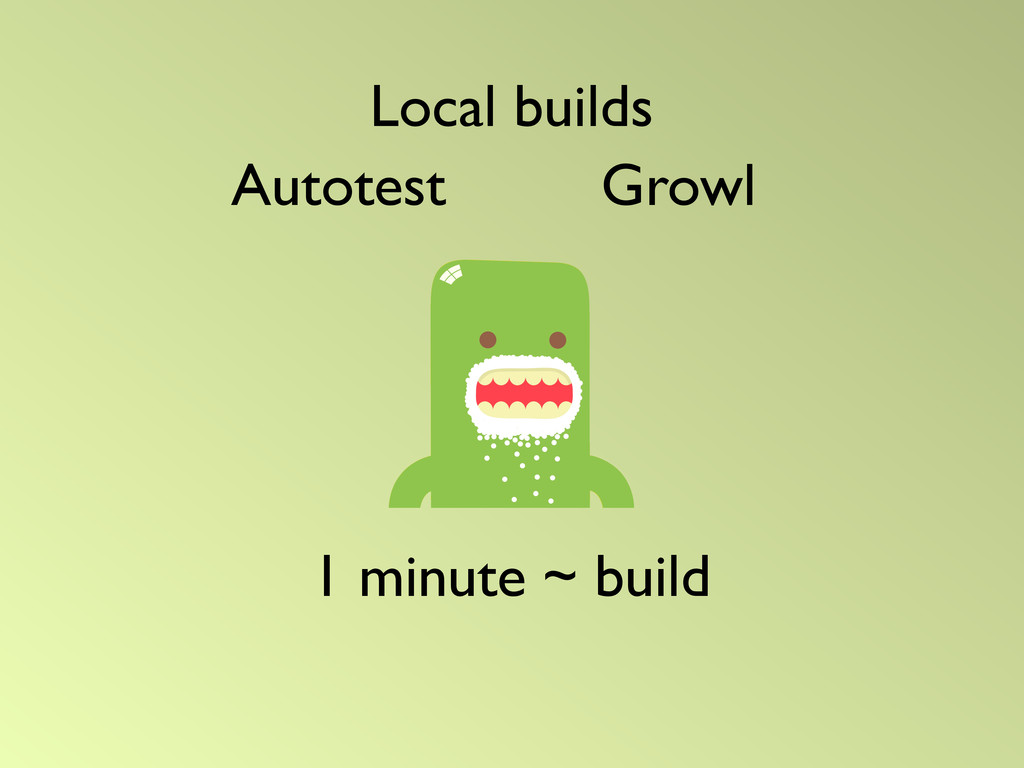 1 minute ~ build Autotest Local builds Growl