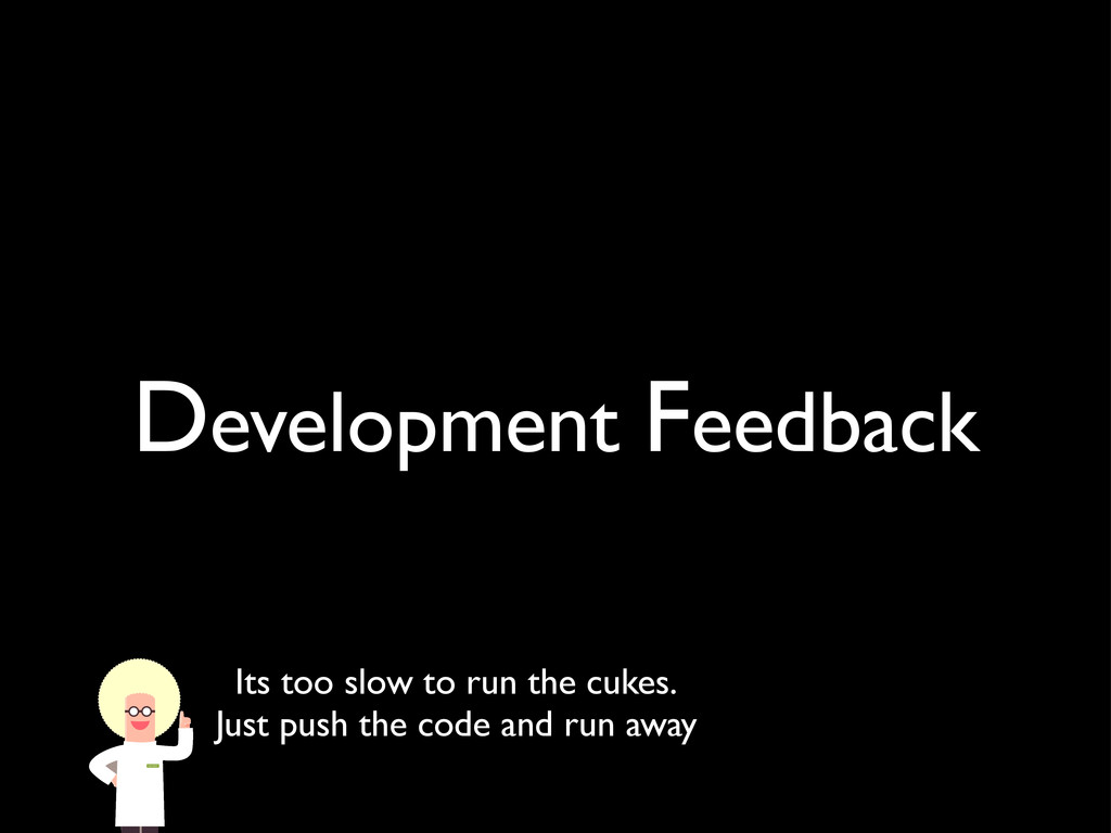 Development Feedback Its too slow to run the cu...