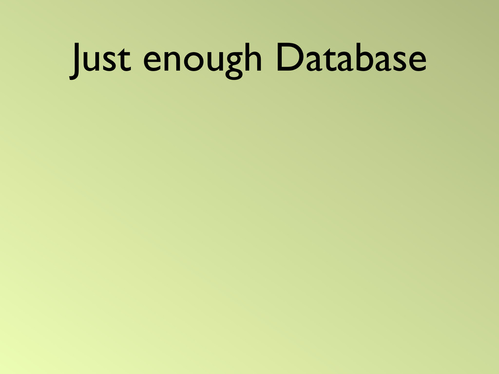 Just enough Database