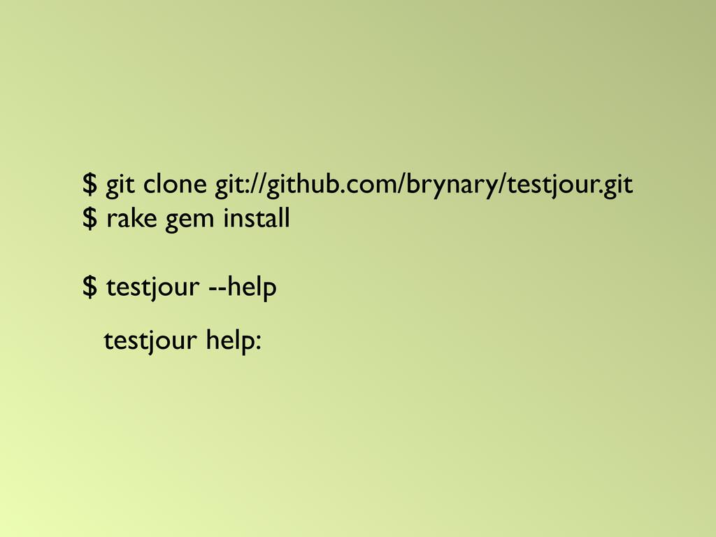 $ git clone git://github.com/brynary/testjour.g...
