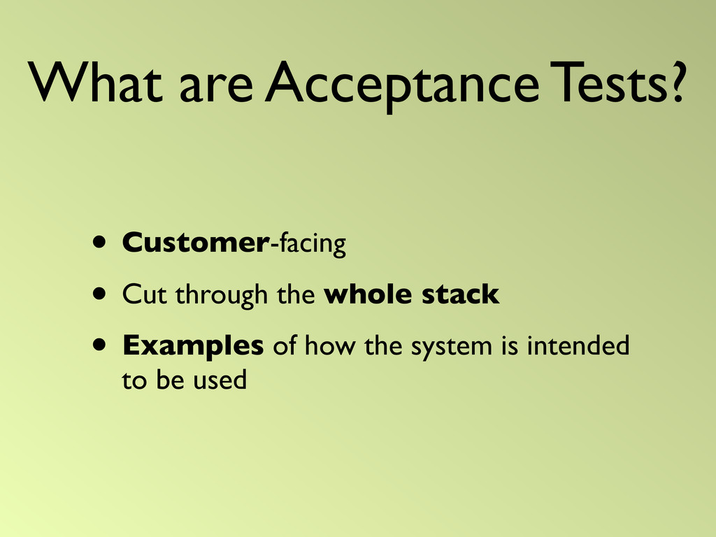 What are Acceptance Tests? • Customer-facing • ...