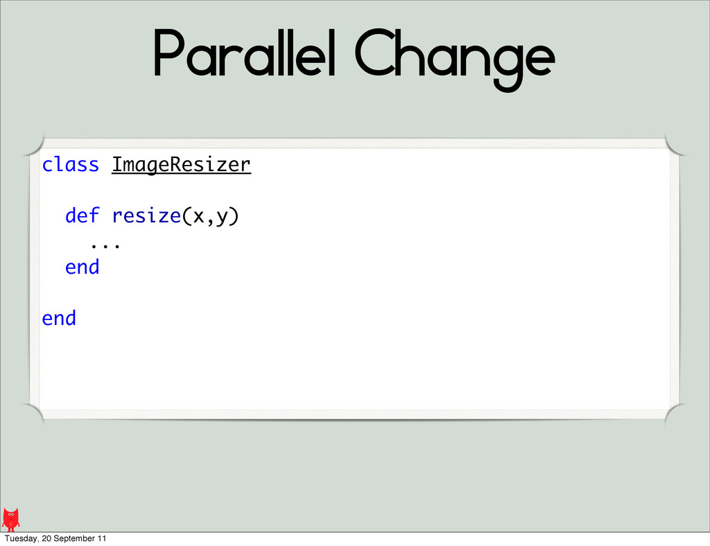 Parallel Change class ImageResizer def resize(x...