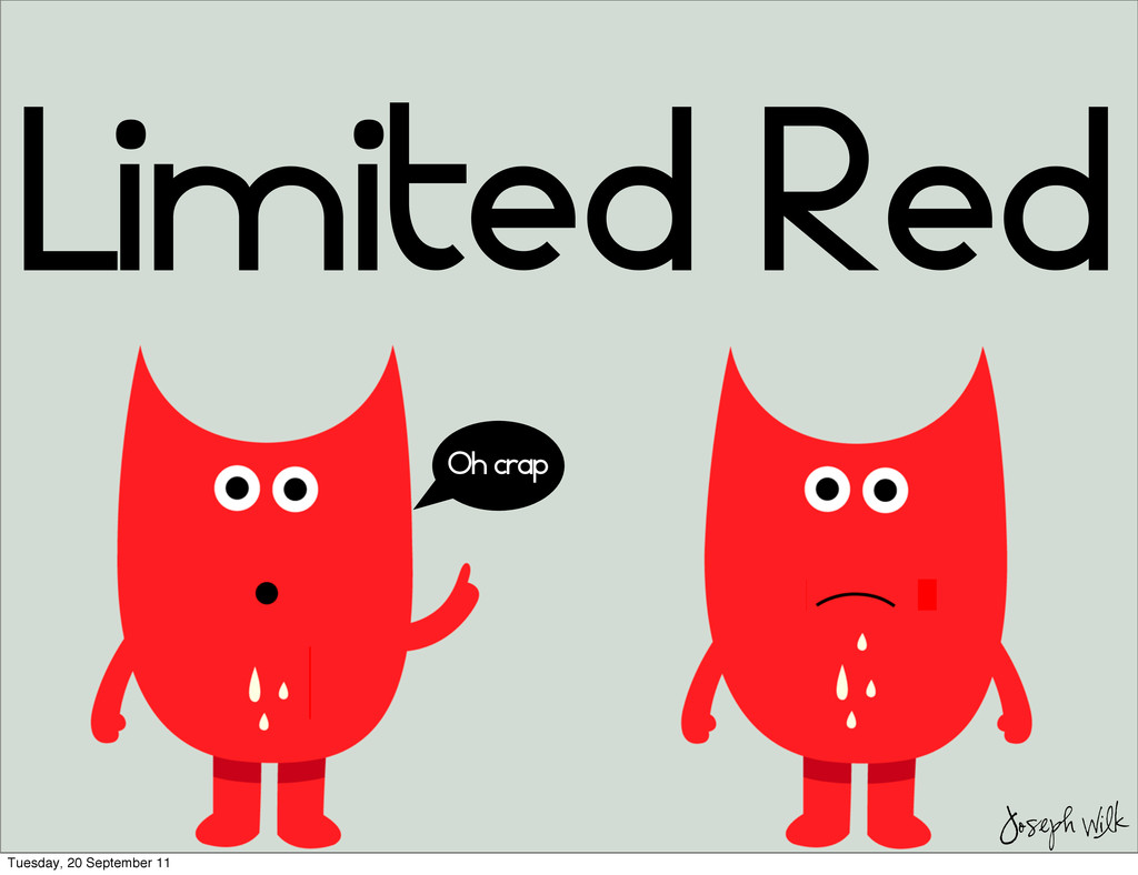 Limited Red Oh crap Joseph Wilk Tuesday, 20 Sep...