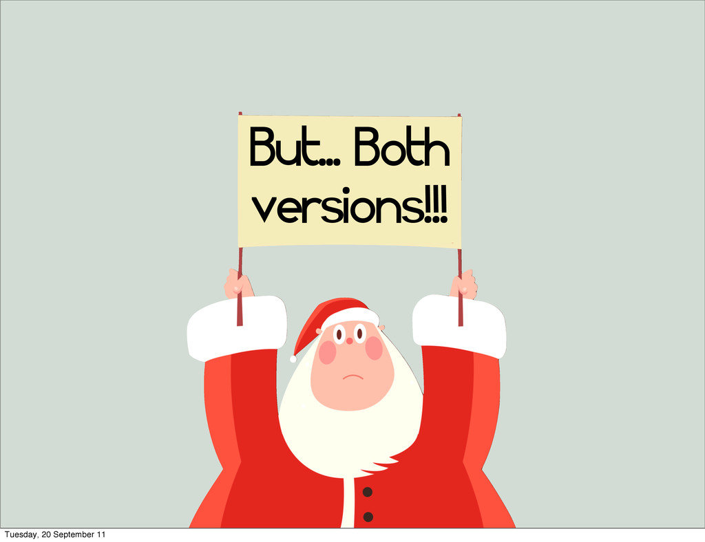 But... Both versions!!! Tuesday, 20 September 11