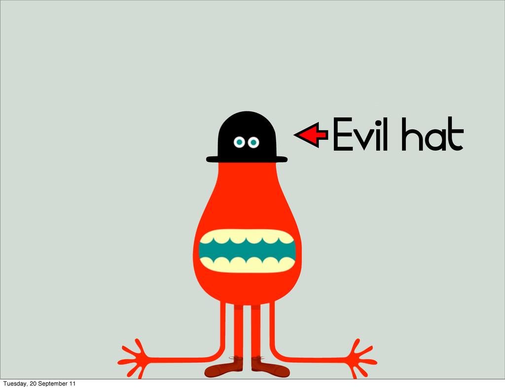 Evil hat Tuesday, 20 September 11
