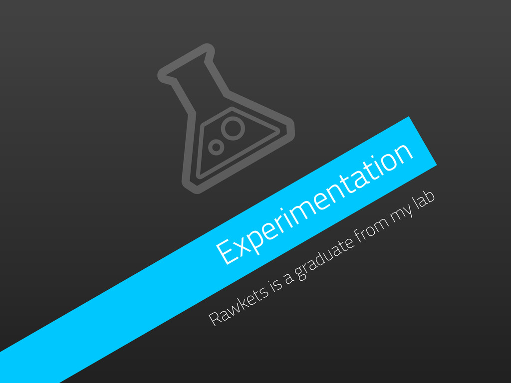 Experimentation Rawkets is a graduate from my l...