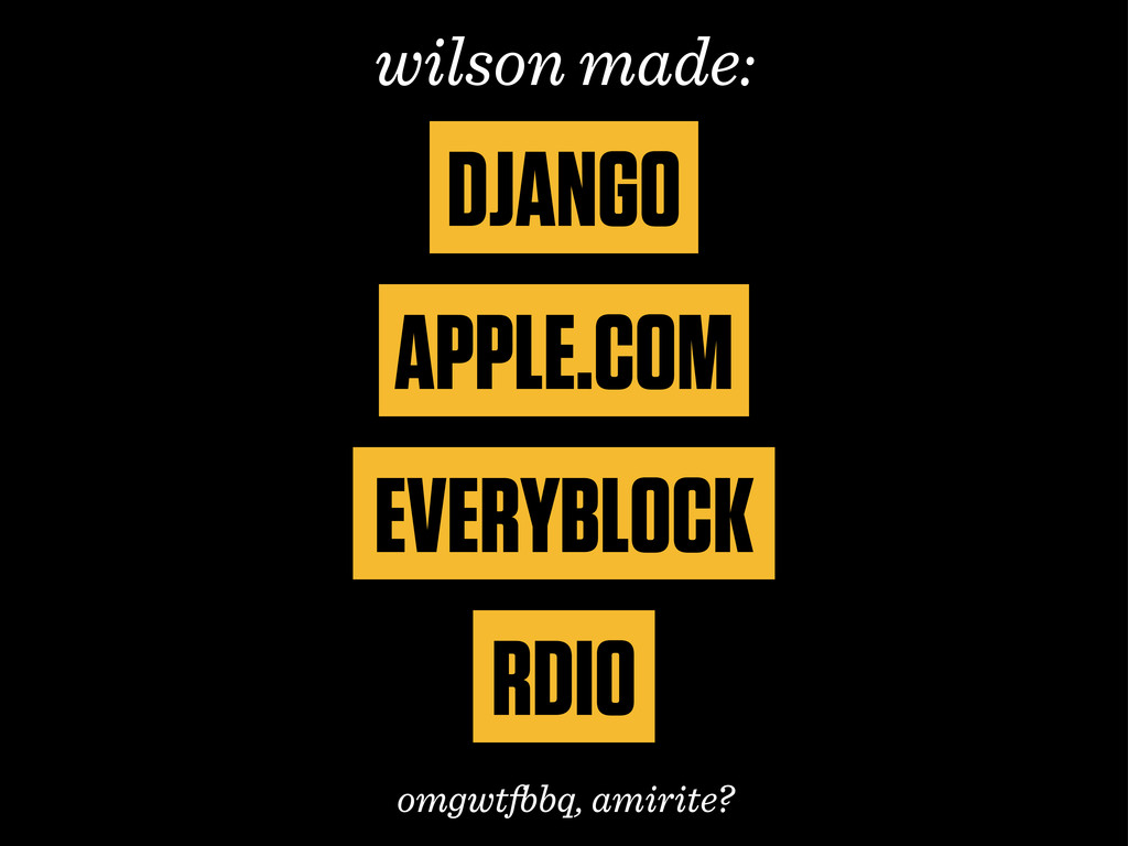DJANGO APPLE.COM EVERYBLOCK RDIO wilson made: o...