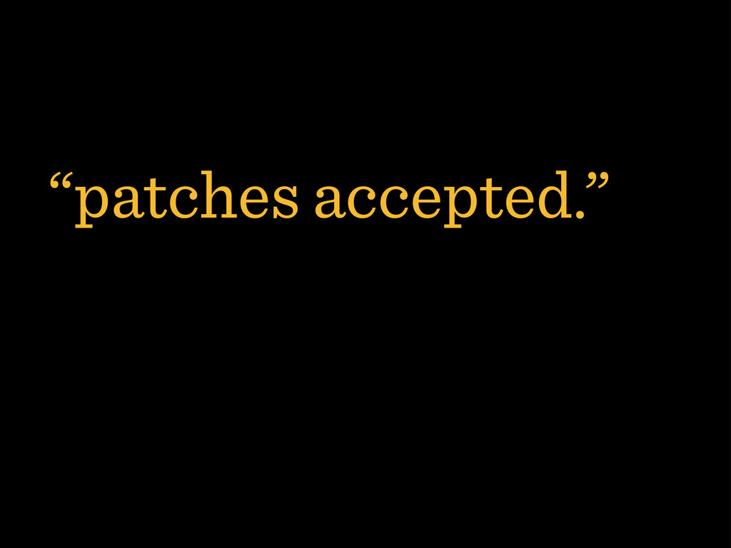 """""""patches accepted."""""""