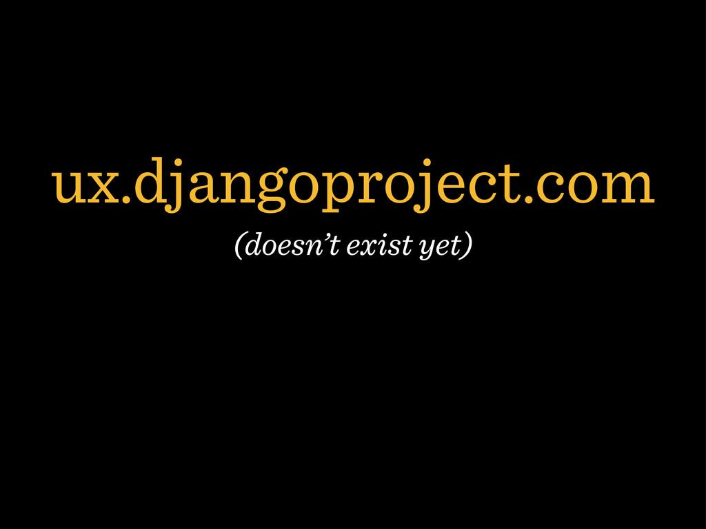 ux.djangoproject.com (doesn't exist yet)
