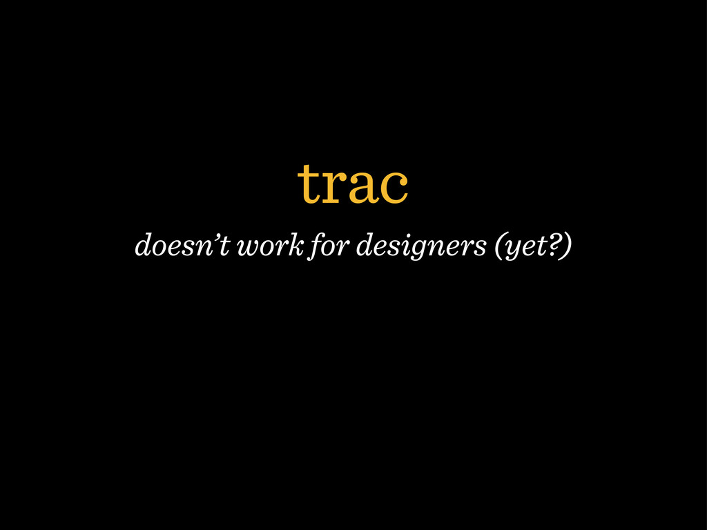 trac doesn't work for designers (yet?)