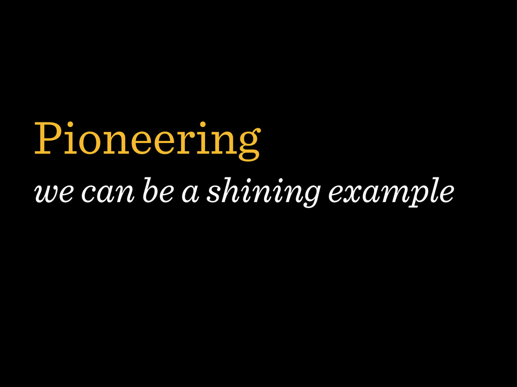 Pioneering we can be a shining example