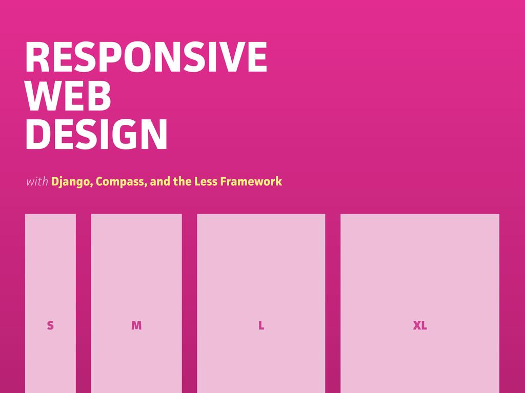 RESPONSIVE WEB DESIGN S M L XL with Django, Com...