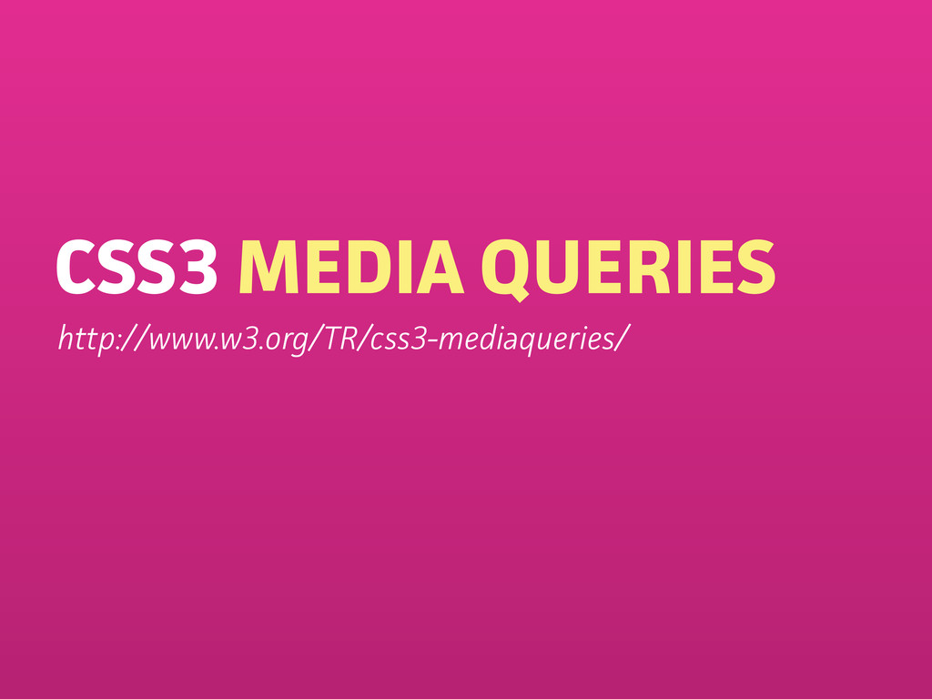 CSS3 MEDIA QUERIES http://www.w3.org/TR/css3-me...