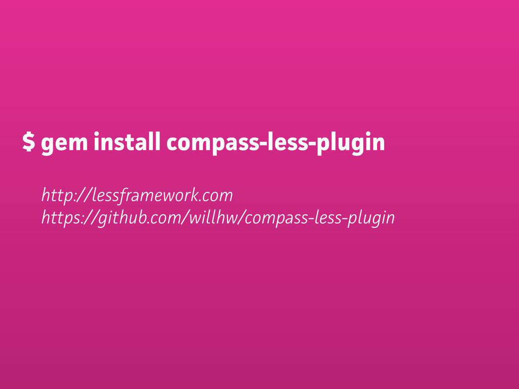 $ gem install compass-less-plugin http://lessf...