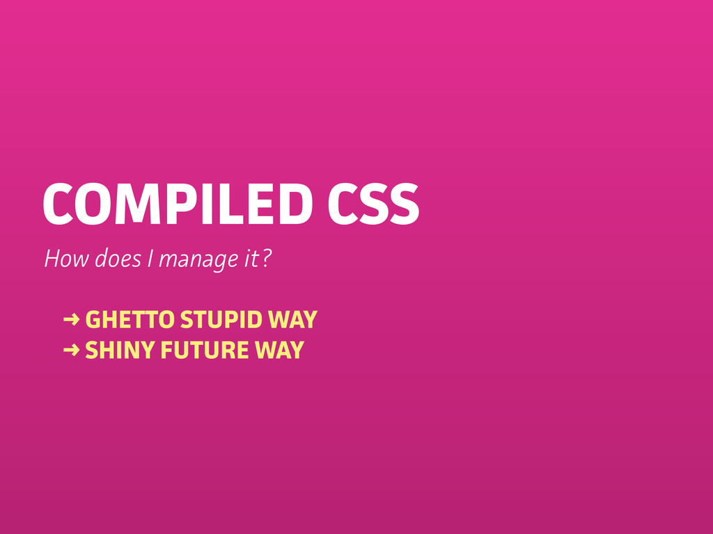 COMPILED CSS How does I manage it? → GHETTO STU...