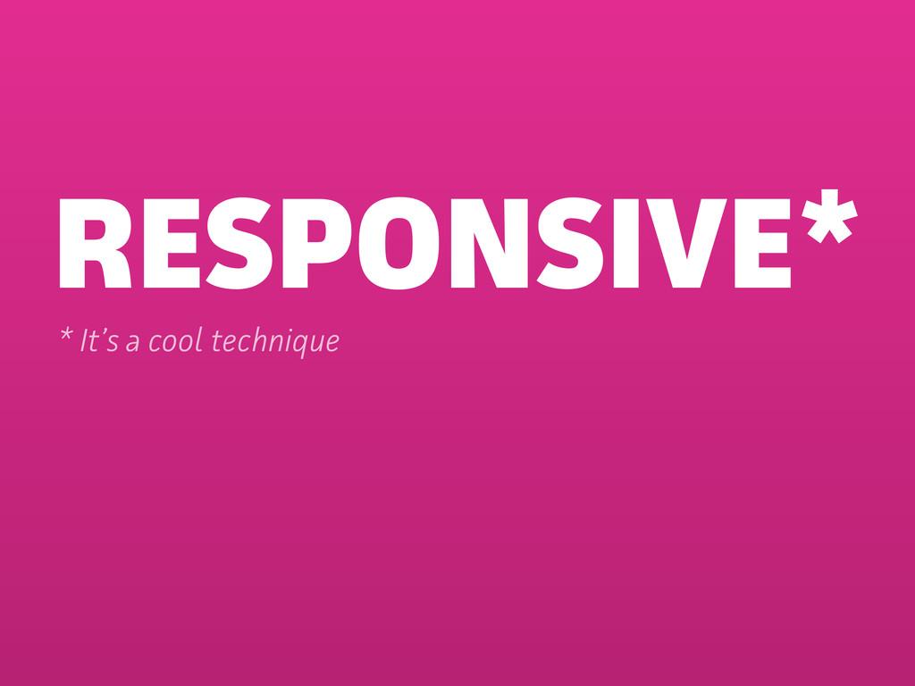 RESPONSIVE* * It's a cool technique