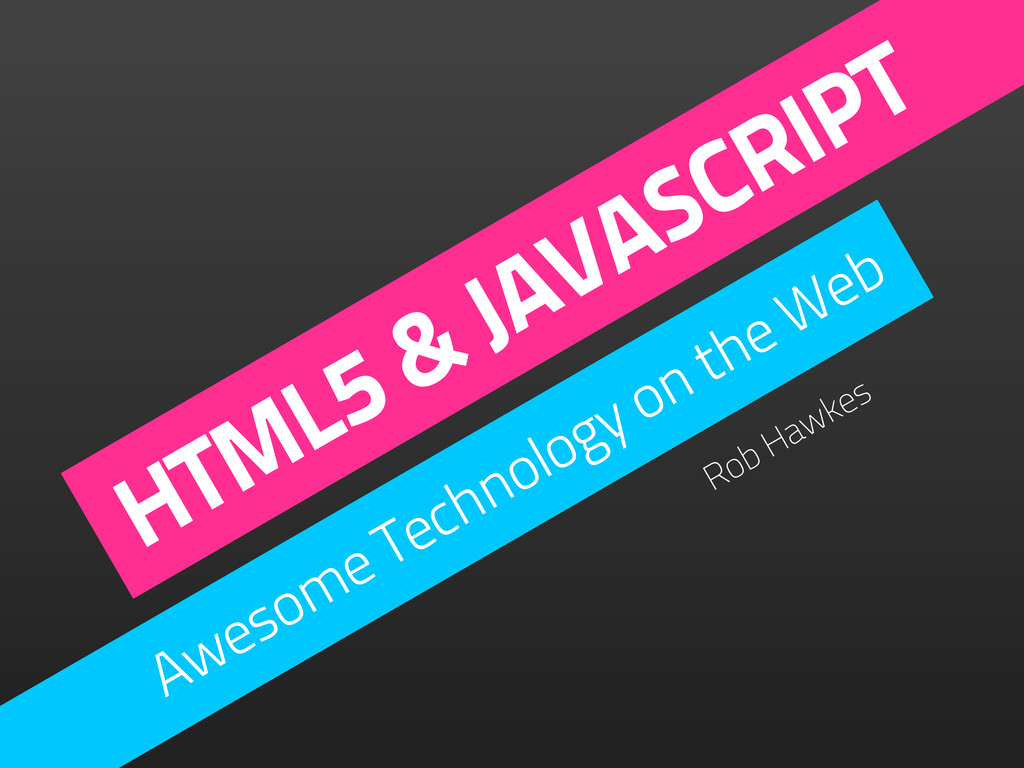 HTML5 & JAVASCRIPT Awesome Technology on the We...