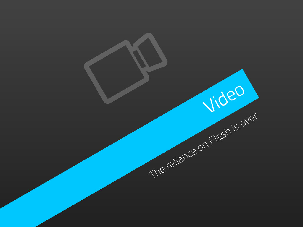 Video The reliance on Flash is over