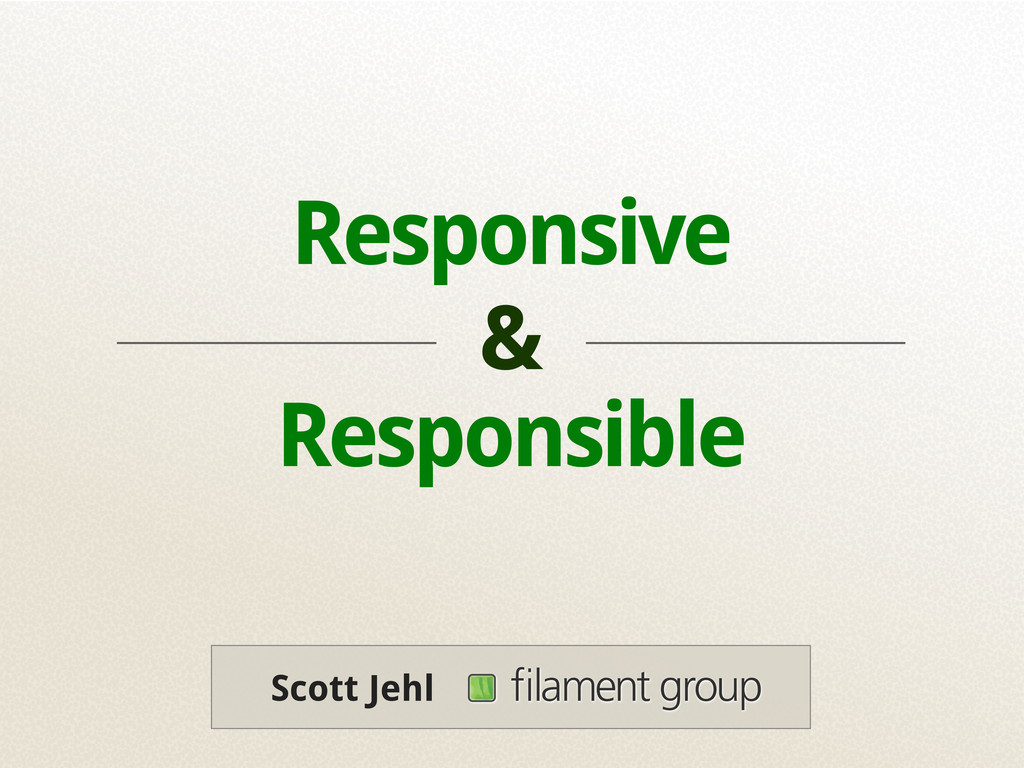 Responsible Responsive & filament group Scott Je...