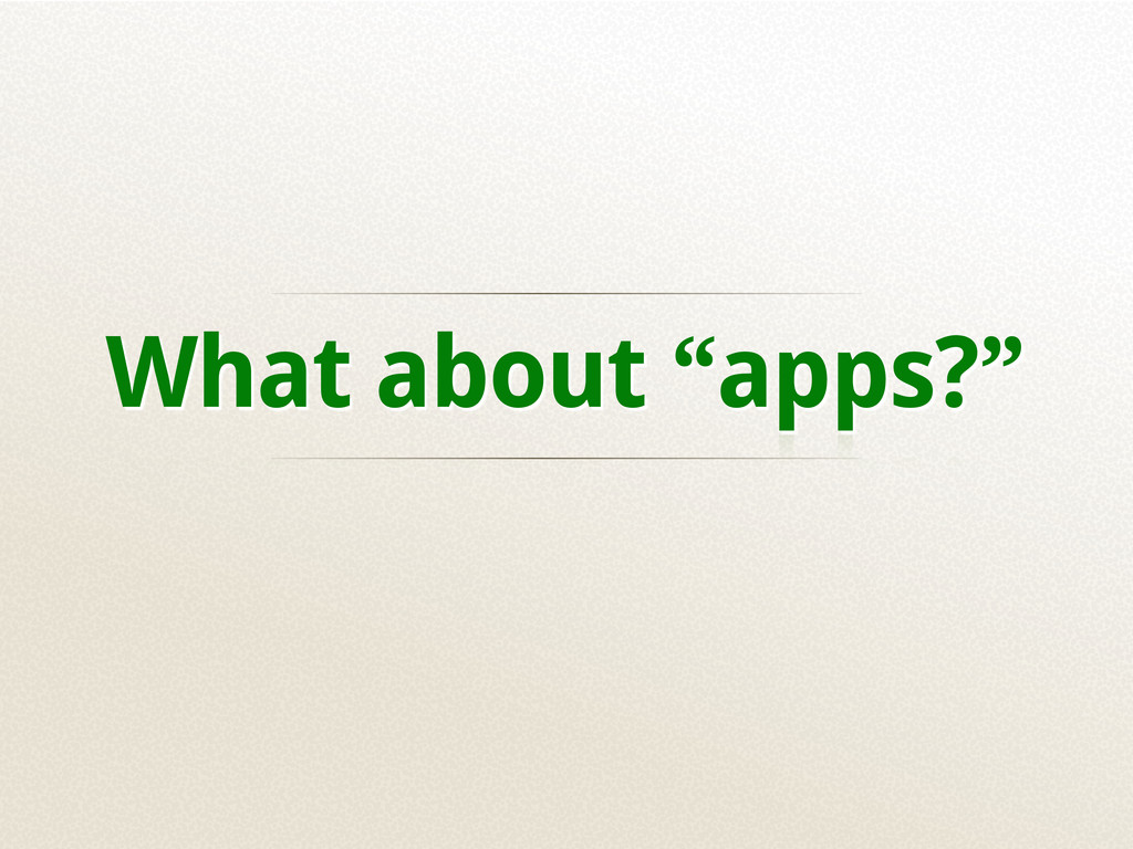 """What about """"apps?"""""""