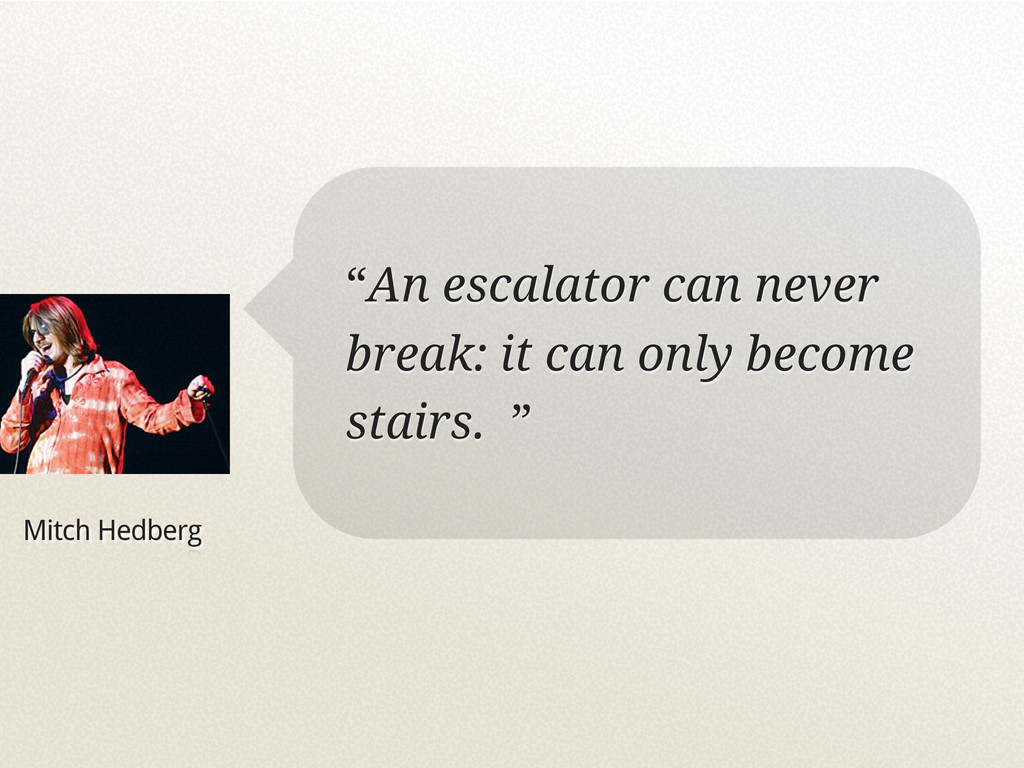 "Mitch Hedberg ""An escalator can never break: it..."