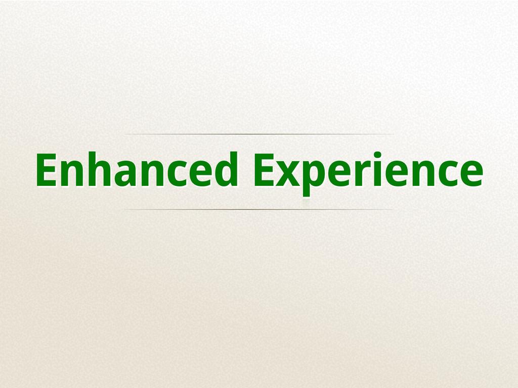 Enhanced Experience