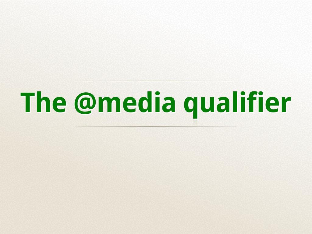 The @media qualifier