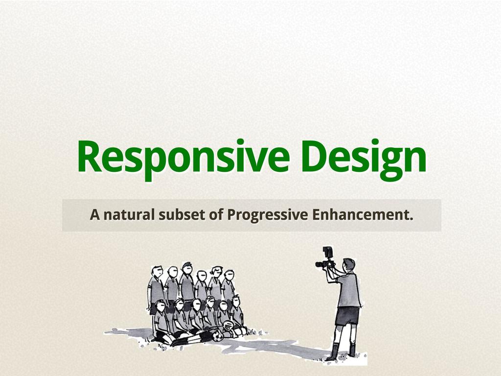 A natural subset of Progressive Enhancement. Re...