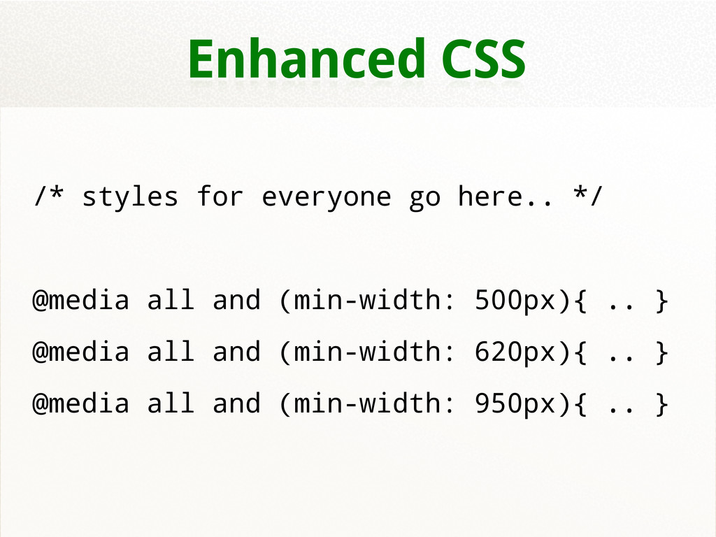 Enhanced CSS /* styles for everyone go here.. *...