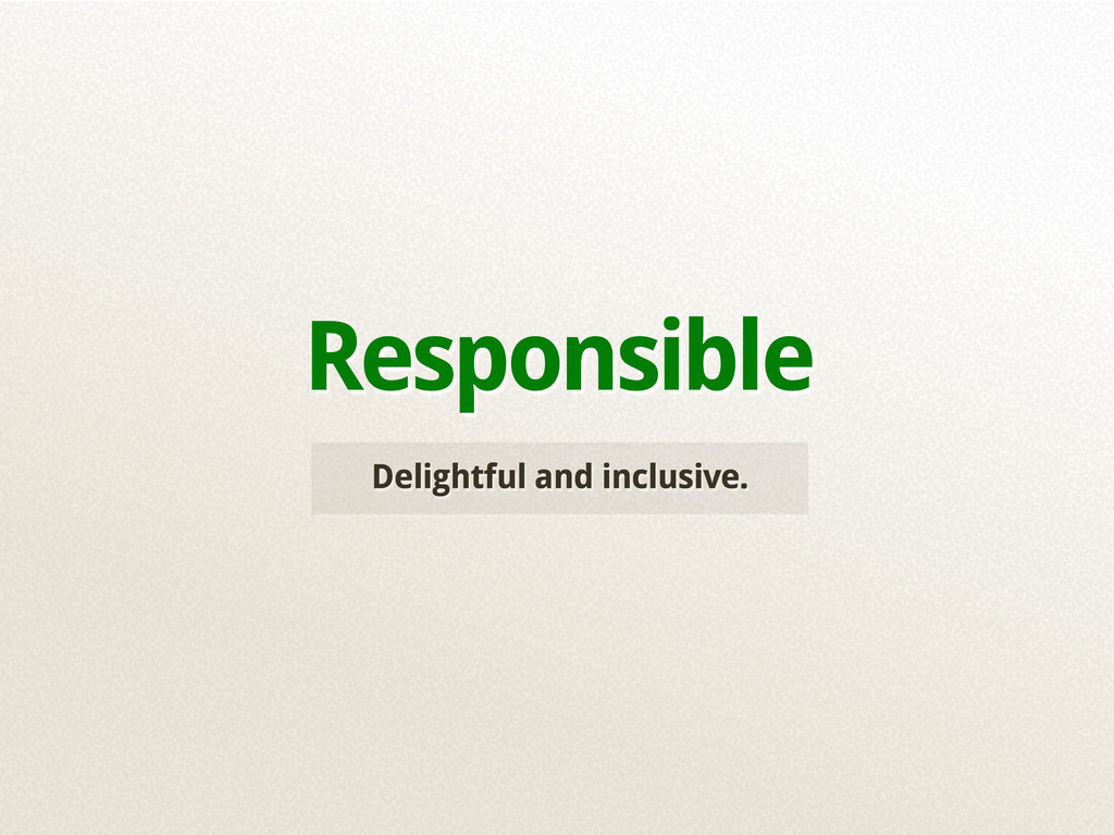 Delightful and inclusive. Responsible