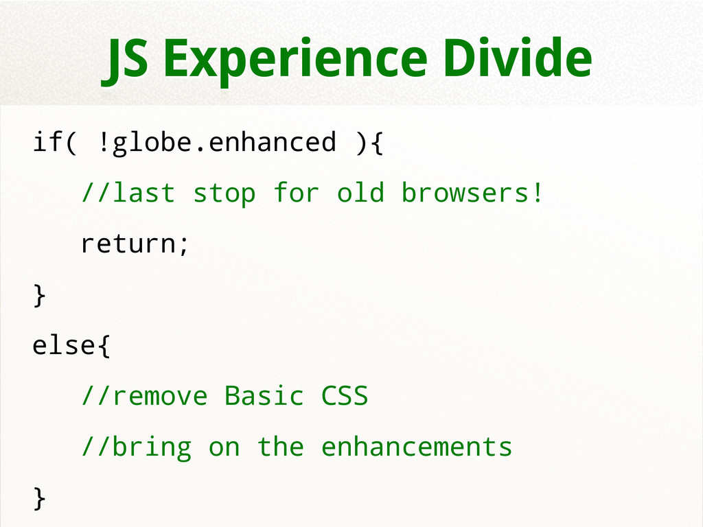 JS Experience Divide if( !globe.enhanced ){ //l...