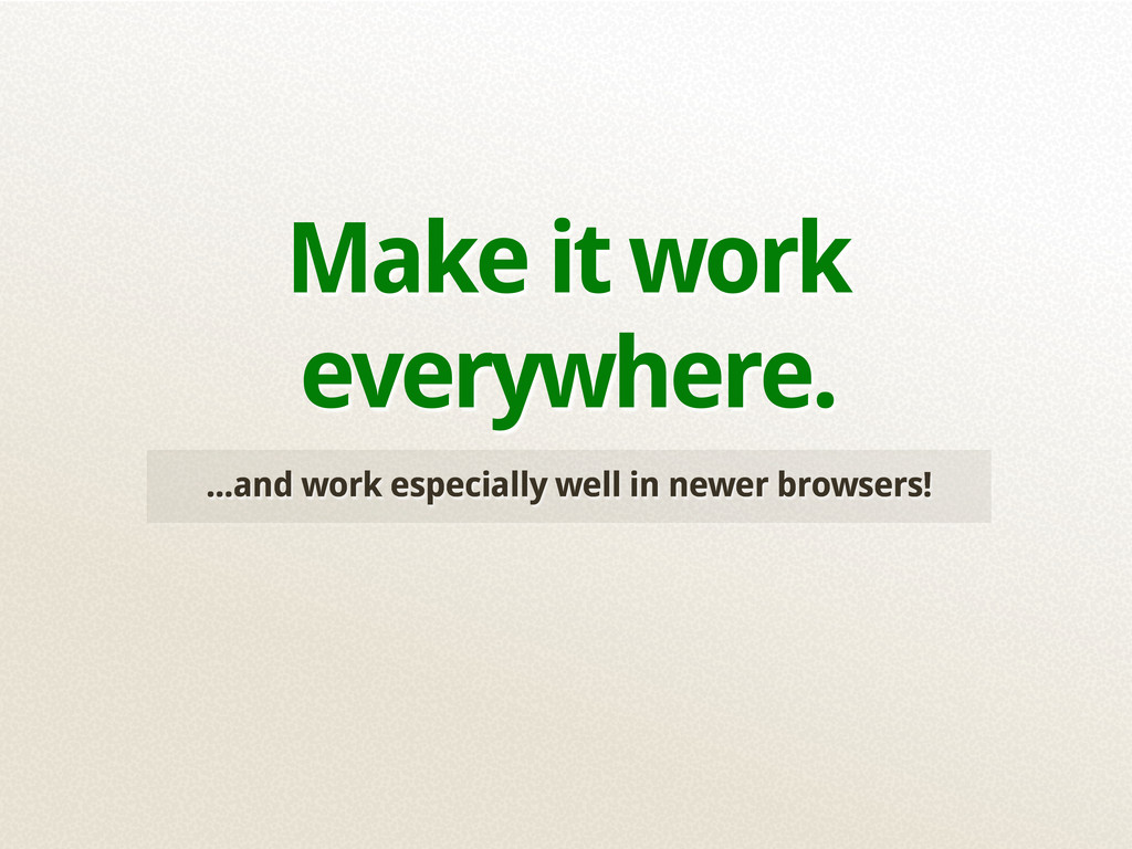 ...and work especially well in newer browsers! ...