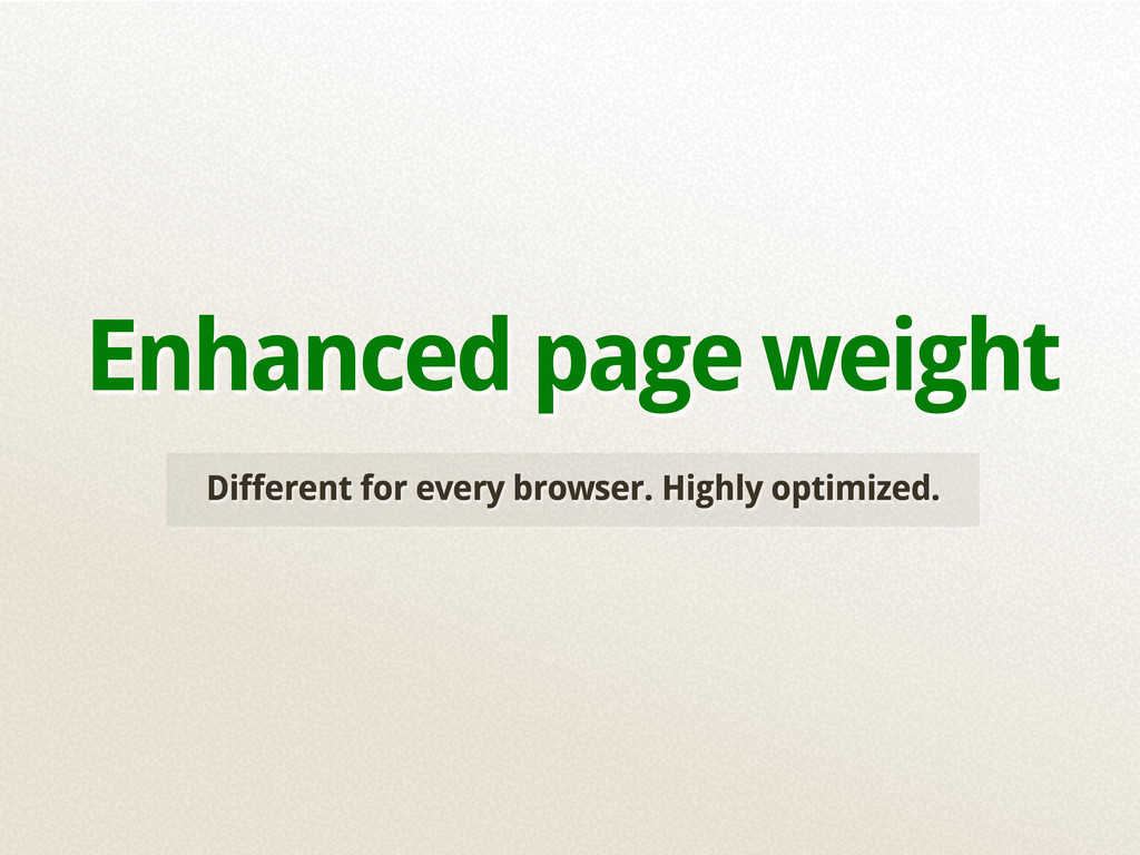 Different for every browser. Highly optimized. ...