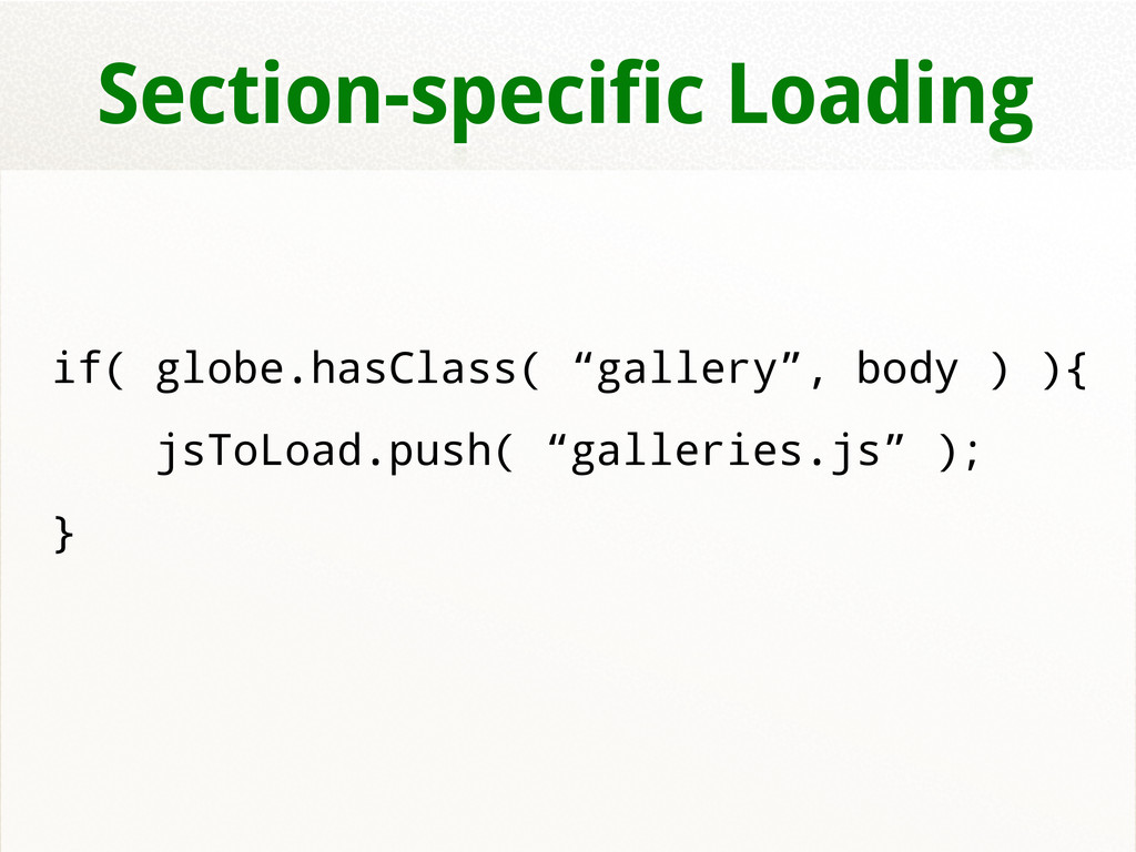 """Section-specific Loading if( globe.hasClass( """"g..."""