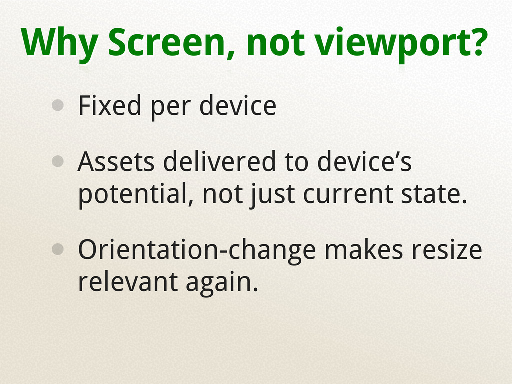 Why Screen, not viewport? • Fixed per device • ...
