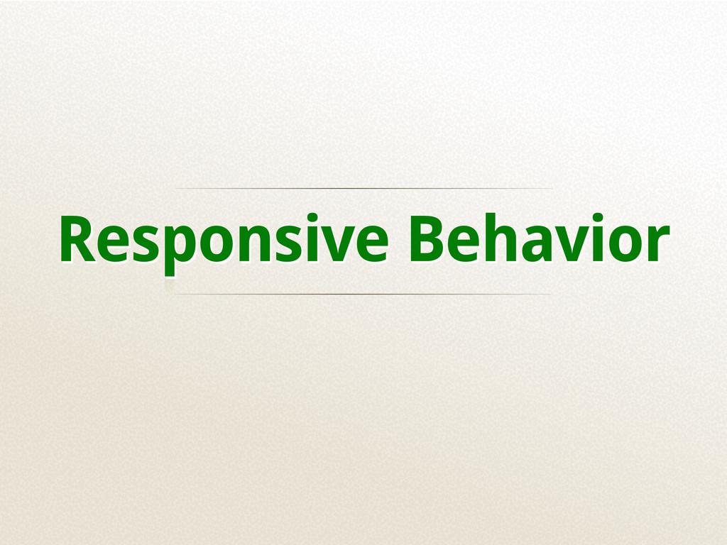 Responsive Behavior