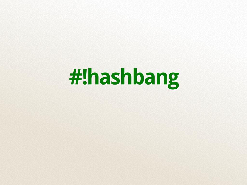 #!hashbang