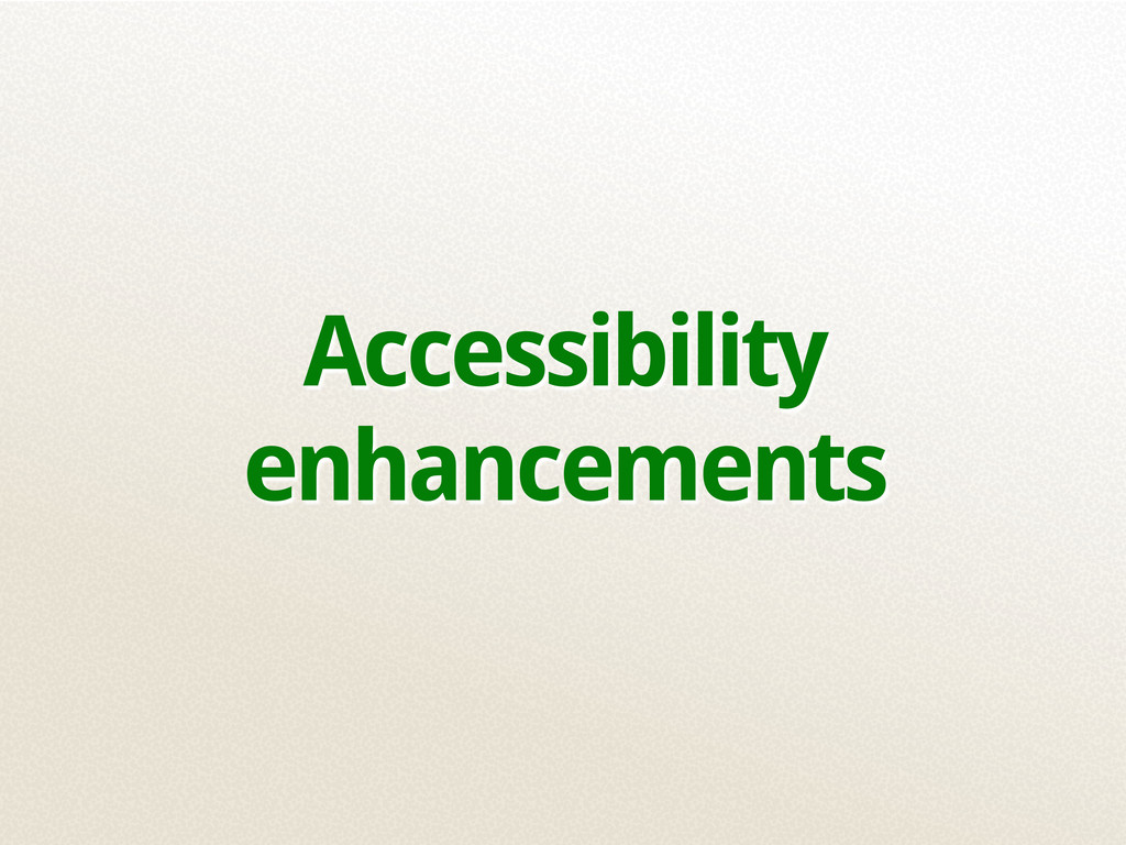 Accessibility enhancements