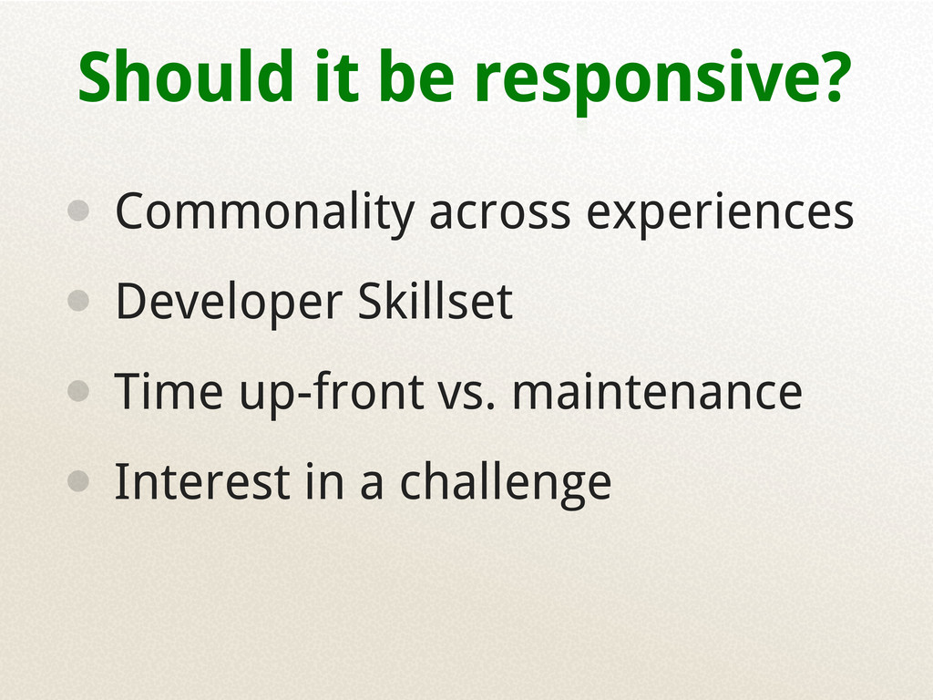 Should it be responsive? • Commonality across e...