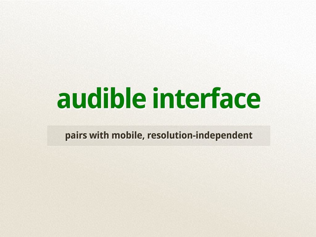 pairs with mobile, resolution-independent audib...