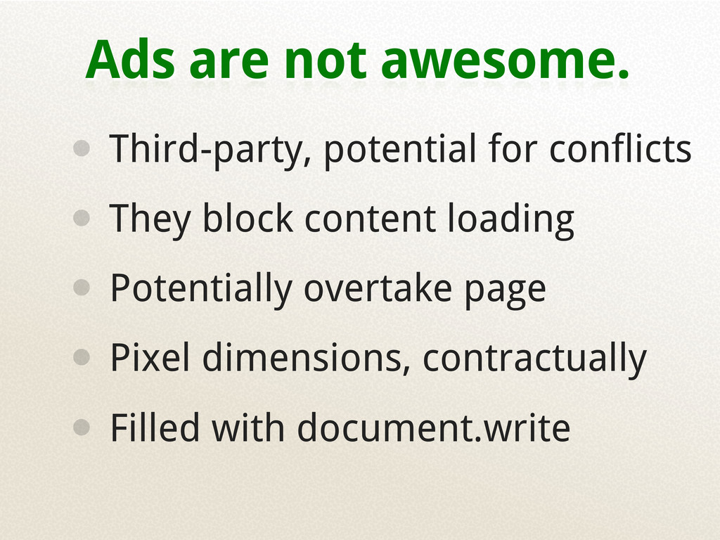 Ads are not awesome. • Third-party, potential f...