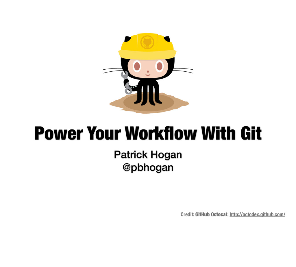 Power Your Workflow With Git Patrick Hogan @pbho...