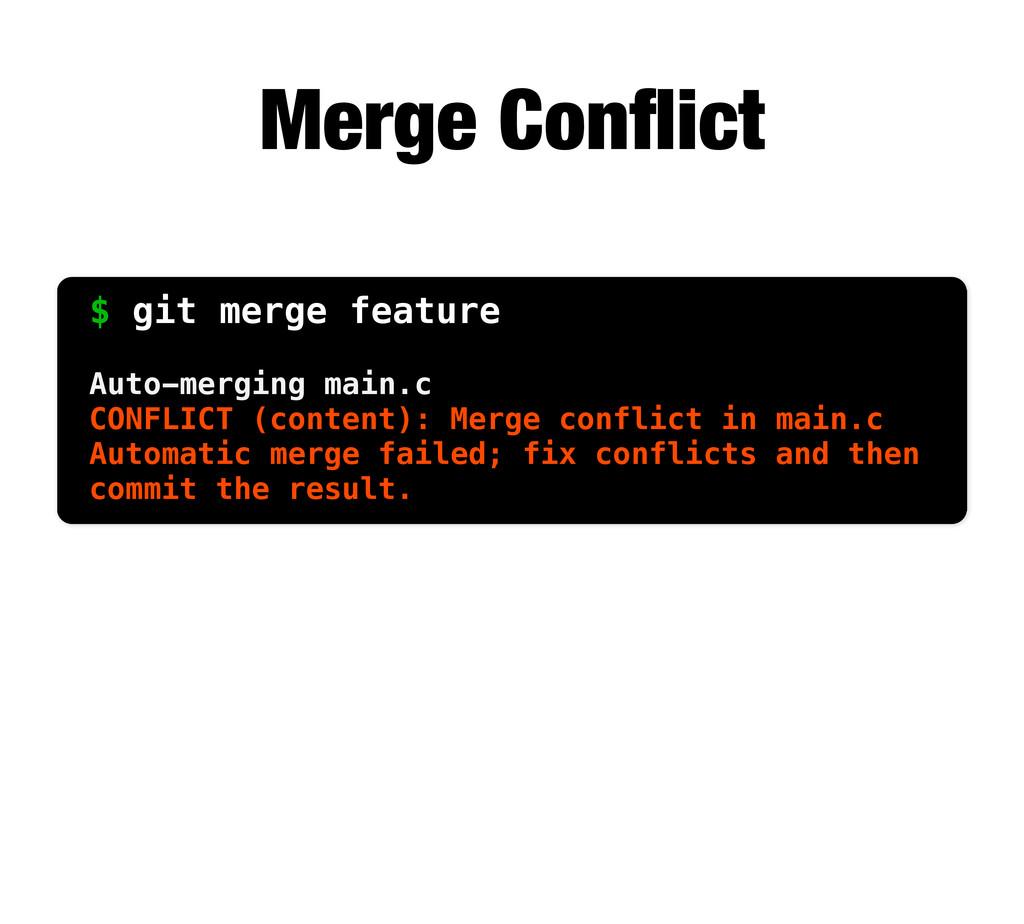 Merge Conflict $ git merge feature Auto-merging ...