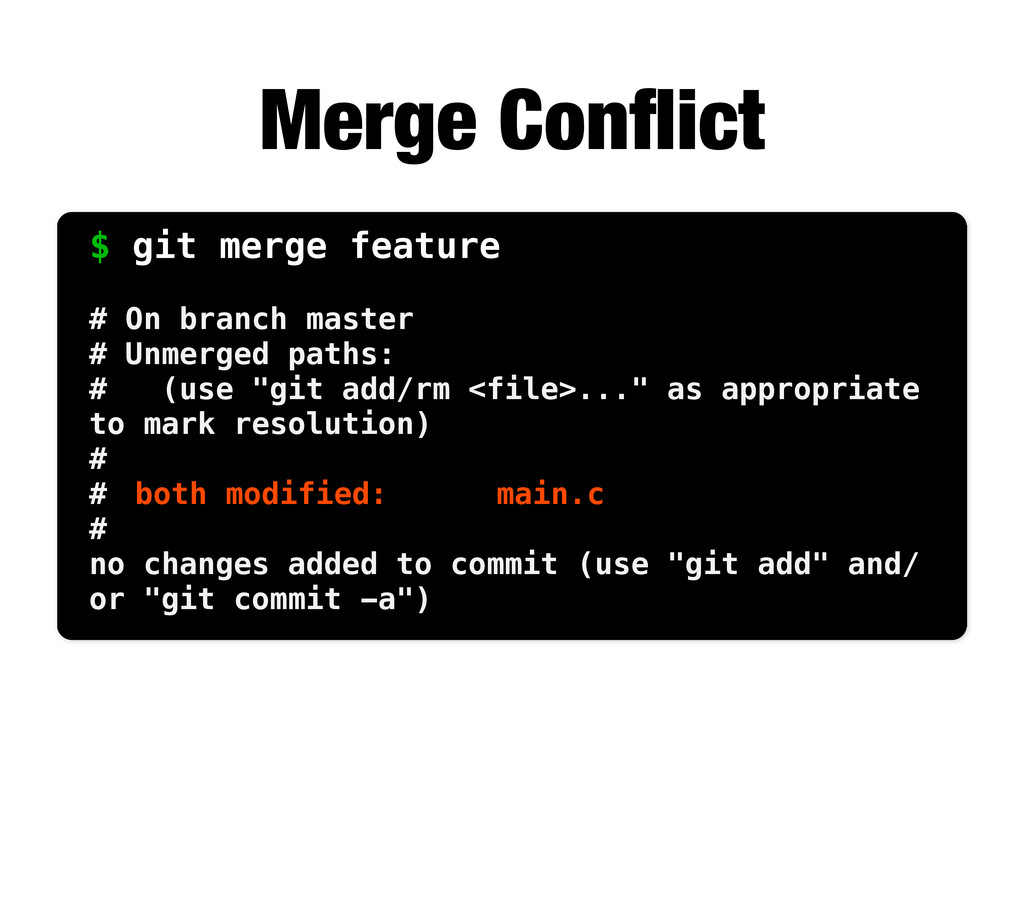 Merge Conflict $ git merge feature # On branch m...