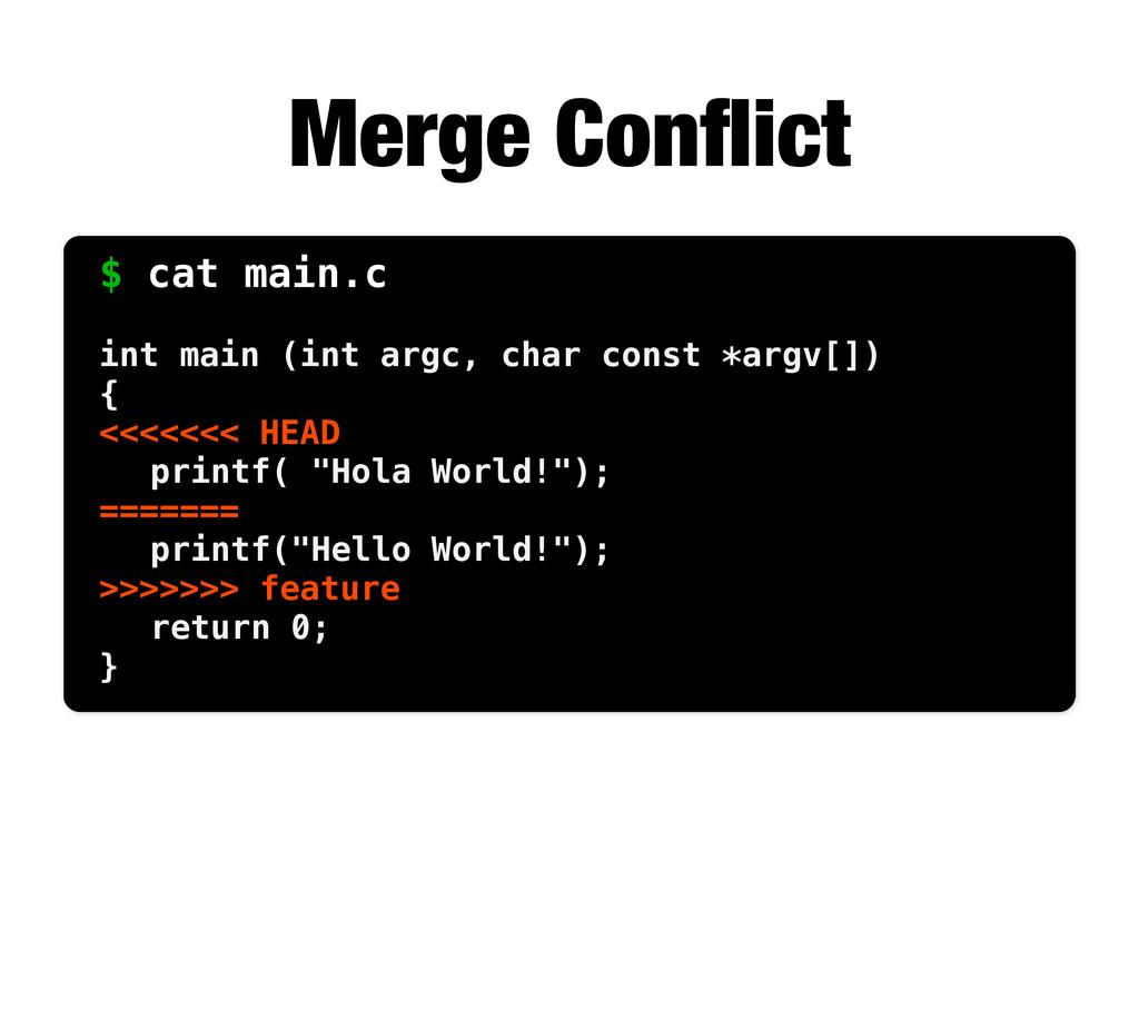 Merge Conflict $ cat main.c int main (int argc, ...
