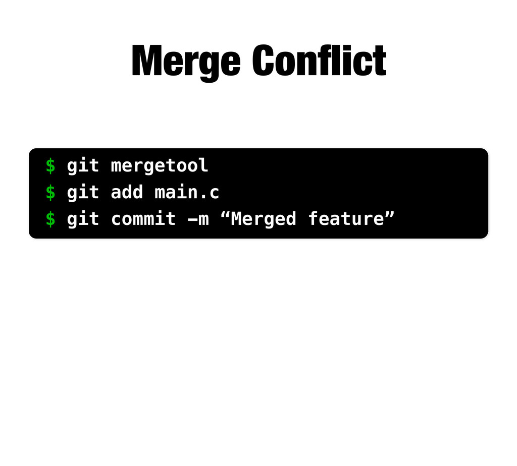 Merge Conflict $ git mergetool $ git add main.c ...