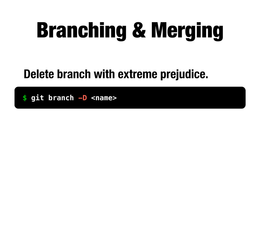$ git branch -D <name> Delete branch with extre...